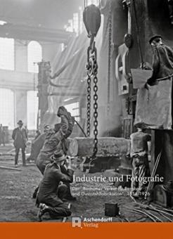 Stremmel, Ralf - Industrie und Fotografie. Der 'Bochumer Verein für Bergbau  und Gussstahlfabrikation', 1854–1926