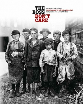 HINE, Lewis W. - The Boss Don't Care. Kinderarbeit in den USA 1908-1917