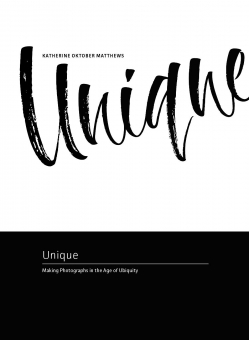 Unique. Making Photographs in the Age of Ubiquity