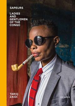 ZAIDI, Tariq - Sapeurs. Ladies & Gentlemen of the Congo