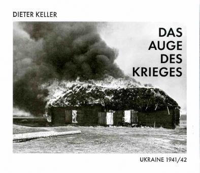 KELLER, Dieter - DasAuge des Krieges. Ukraine 1941/42