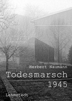 NAUMANN, Herbert - Todesmarsch 1945 Leipzig–Fojtovice: Fotografien und Dokumente