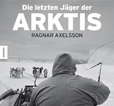 AXELSSON, Ragnar - Die letzten Jäger der Arktis