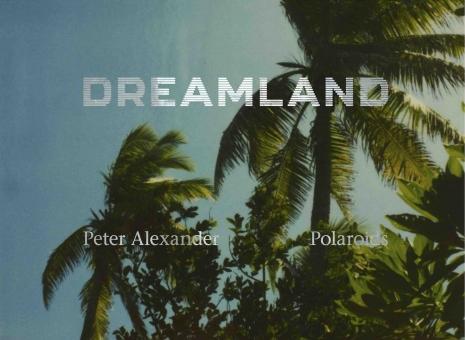ALEXANDER, Peter - Dreamland. Polaroids