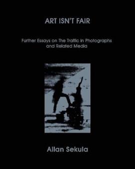 SEKULA, Allan - Art isn't fair. Further Essays on the Traffic