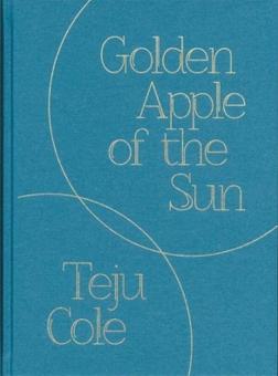 COLE, Teju - Golden Apple of the Sun